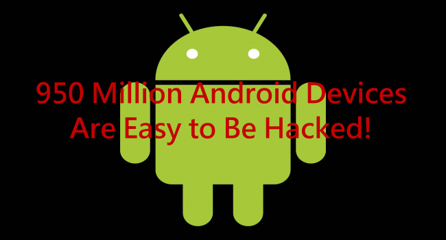【Security】Android Bug & Vulnerability Allow Hacker to Attack Users